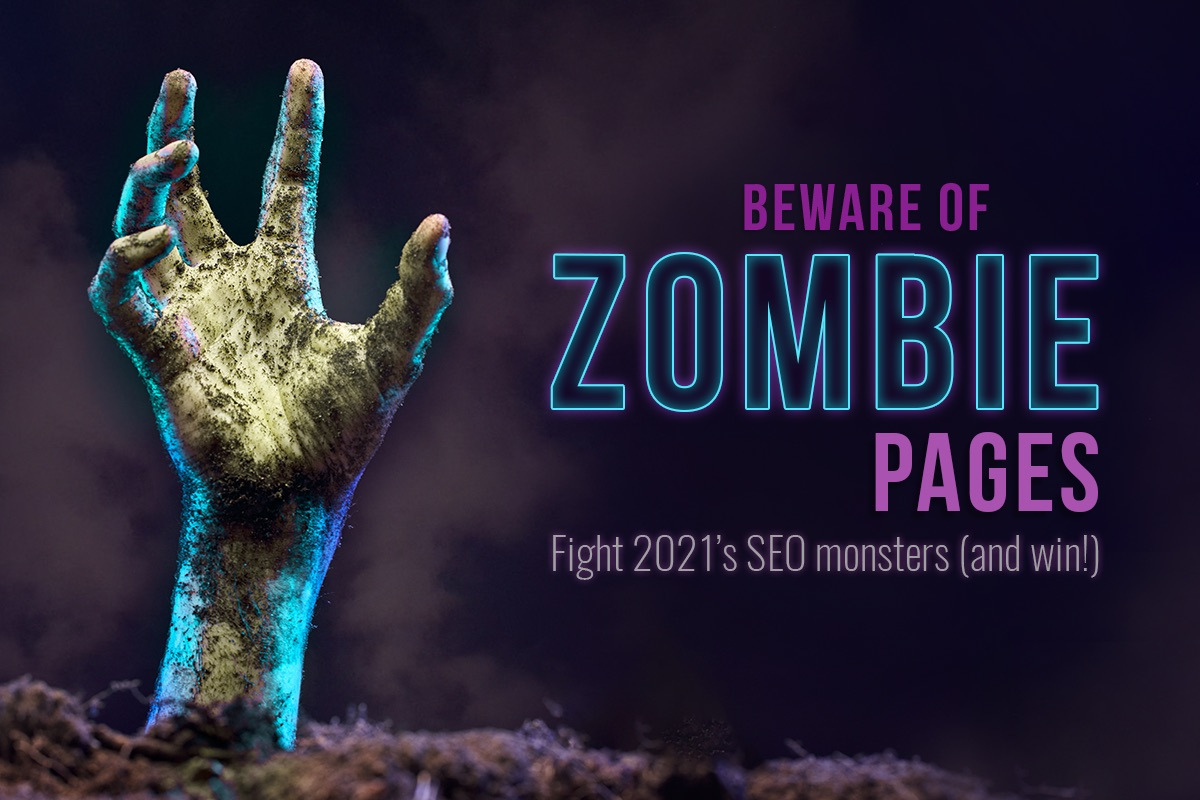 2021 SEO Strategies - Zombie Pages hurt SEO